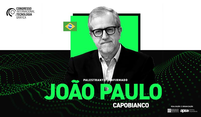 Entrevista: João Paulo Capobianco, palestrante do Congresso Internacional de Tecnologia Gráfica